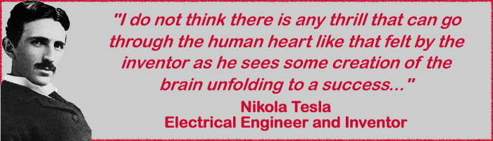 """I do not think there is any thrill that can go through the human heart like that felt by the inventor as he sees some creation of the brain unfolding to a success..."""